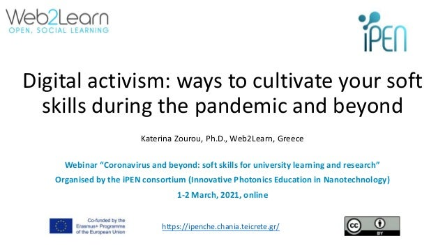 Digital activism: ways to cultivate your soft skills during the pandemic and beyond Katerina Zourou, Ph.D., Web2Learn, Gre...