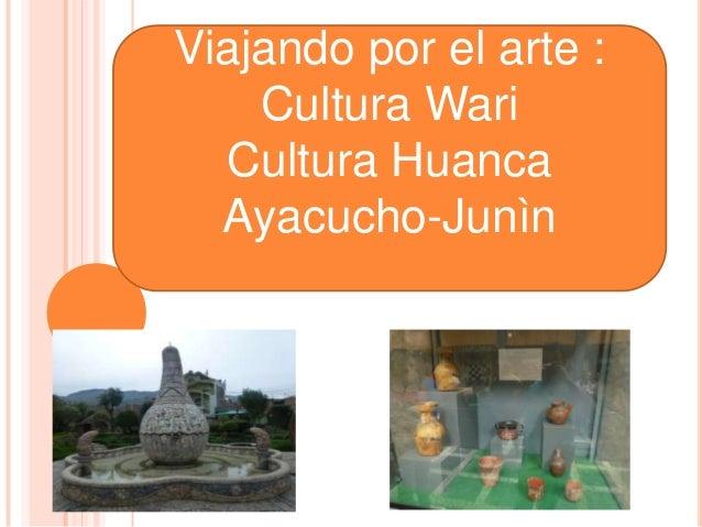 Viajando por el arte :Cultura WariCultura HuancaAyacucho-Junìn