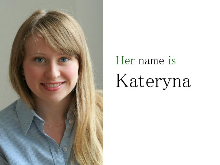 Her name is Kateryna