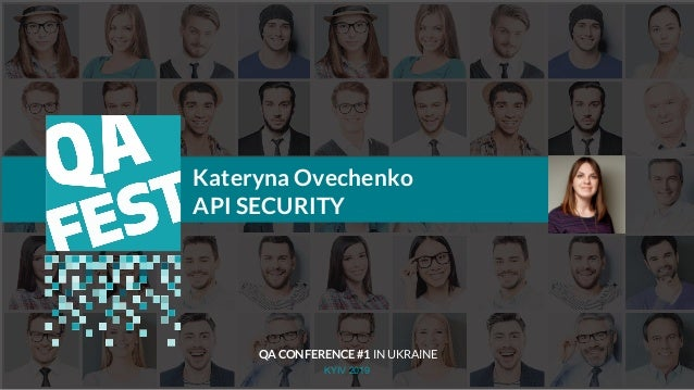 Тема доклада Тема доклада Тема доклада KYIV 2019 Kateryna Ovechenko API SECURITY QA CONFERENCE #1 IN UKRAINE