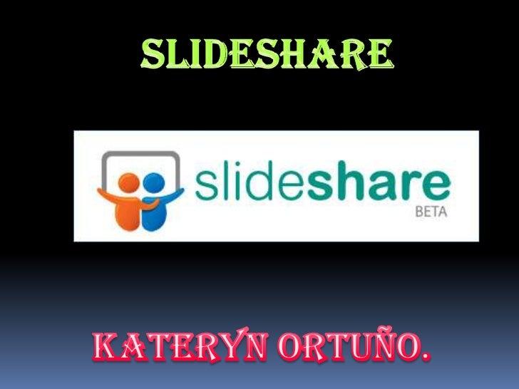 SLIDESHARE<br />Kateryn Ortuño.<br />