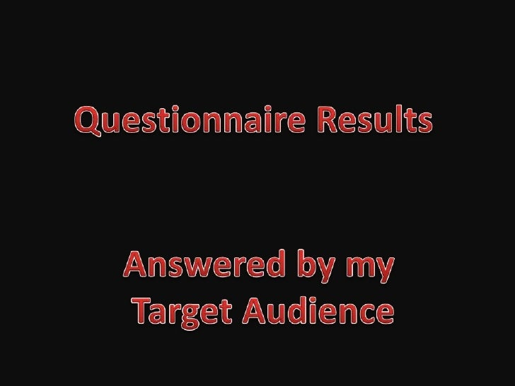 Questionnaire Results<br />Answered by my <br />Target Audience<br />