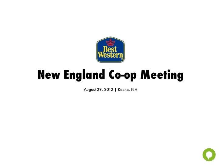 New England Co-op Meeting       August 29, 2012   Keene, NH