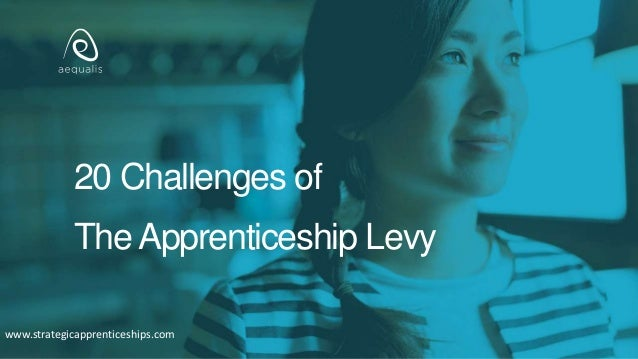 20 Challenges of TheApprenticeship Levy www.strategicapprenticeships.com