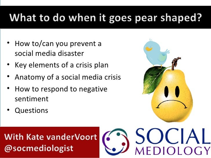 • How to/can you prevent a  social media disaster• Key elements of a crisis plan• Anatomy of a social media crisis• How to...