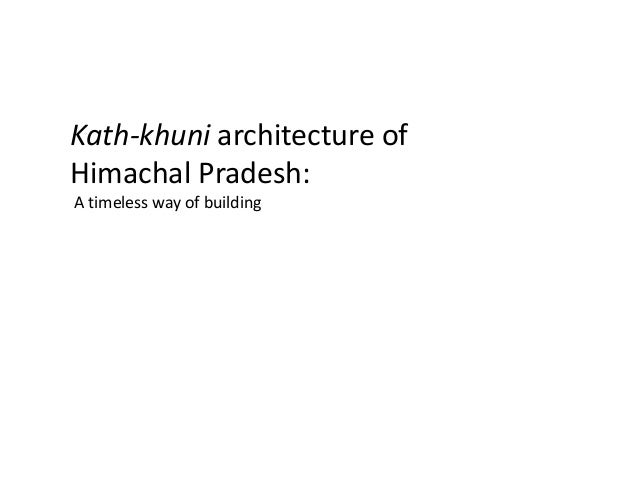 Kath-khuni architecture of Himachal Pradesh: A timeless way of building
