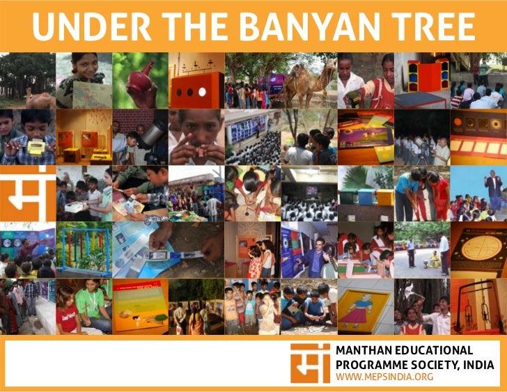 UNDER THE BANYAN TREE              MANTHAN EDUCATIONAL              PROGRAMME SOCIETY, INDIA              WWW.MEPSINDIA.ORG