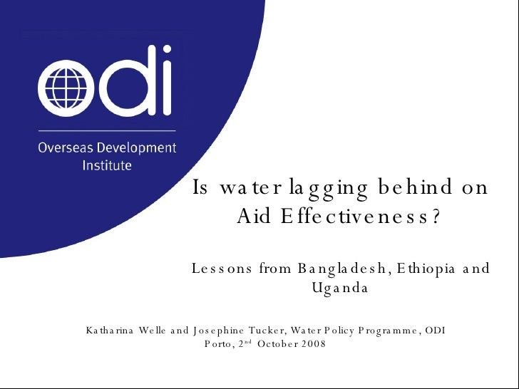Is water lagging behind on Aid Effectiveness? Lessons from Bangladesh, Ethiopia and Uganda Katharina Welle and Josephine T...