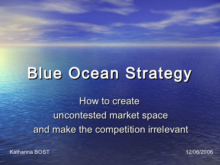 Blue Ocean Strategy                 How to create            uncontested market space        and make the competition irre...
