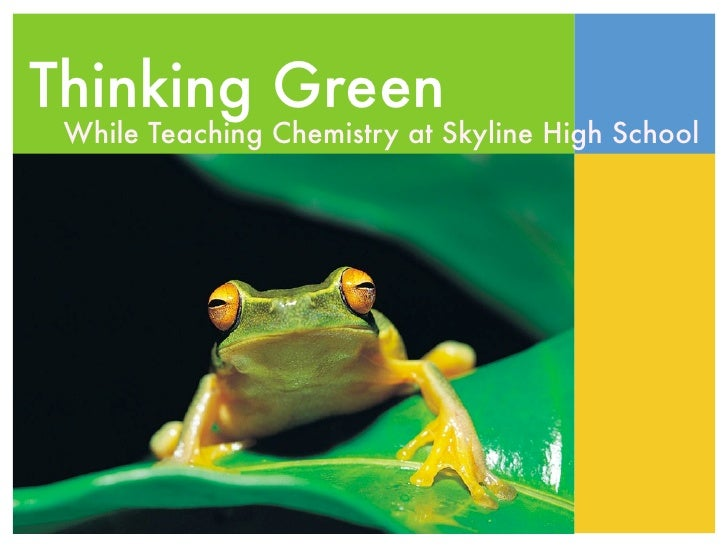 Thinking Green  While Teaching Chemistry at Skyline High School