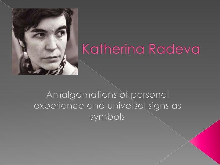Katherina Radeva<br />Amalgamations of personal experience and universal signs as symbols<br />