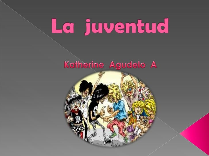 La  juventud <br />  Katherine  Agudelo  A<br />