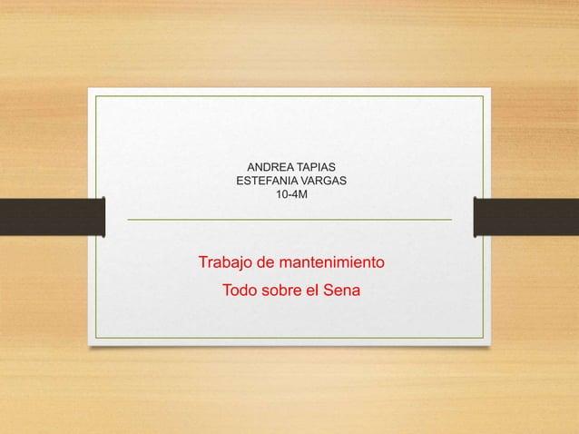 ANDREA TAPIAS ESTEFANIA VARGAS 10-4M Trabajo de mantenimiento Todo sobre el Sena