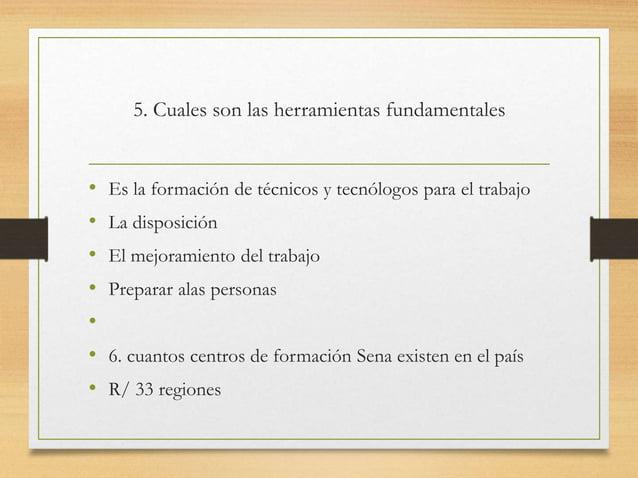 5. Cuales son las herramientas fundamentales • Es la formación de técnicos y tecnólogos para el trabajo • La disposición •...