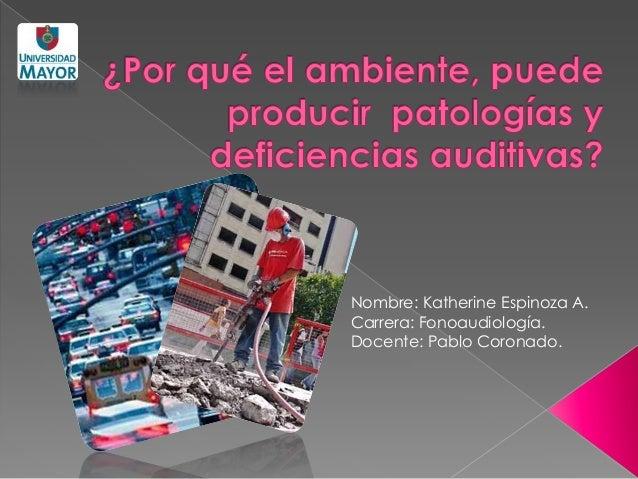 Nombre: Katherine Espinoza A.Carrera: Fonoaudiología.Docente: Pablo Coronado.