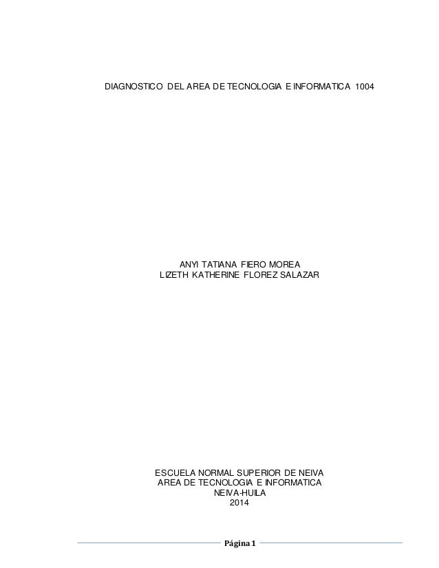 Página1 DIAGNOSTICO DEL AREA DE TECNOLOGIA E INFORMATICA 1004 ANYI TATIANA FIERO MOREA LIZETH KATHERINE FLOREZ SALAZAR ESC...