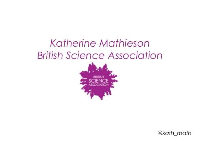 Katherine Mathieson British Science Association @kath_math