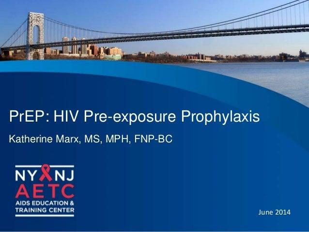 PrEP: HIV Pre-exposure Prophylaxis Katherine Marx, MS, MPH, FNP-BC June 2014