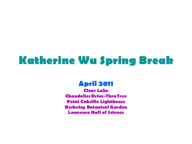 Katherine Wu Spring Break April 2011 Clear Lake ChandelierDrive-ThruTree Point Cabrillo Lighthouse Berkeley Botanical Ga...