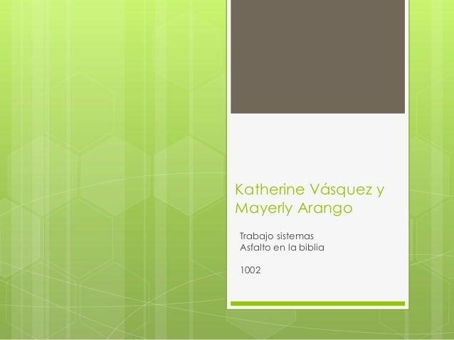 Katherine Vásquez yMayerly ArangoTrabajo sistemasAsfalto en la biblia1002