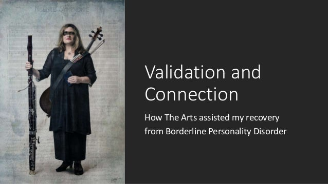 Validation and Connection How The Arts assisted my recovery from Borderline Personality Disorder