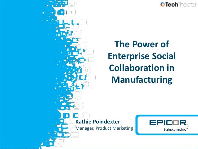 The Power of Enterprise Social Collaboration in Manufacturing  Kathie Poindexter Manager, Product Marketing  v
