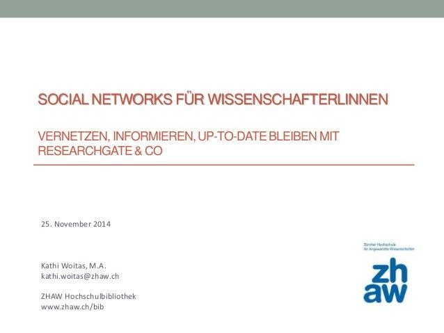 SOCIALNETWORKS FÜR WISSENSCHAFTERLINNEN VERNETZEN, INFORMIEREN, UP-TO-DATE BLEIBEN MIT RESEARCHGATE& CO 25. November 2014 ...