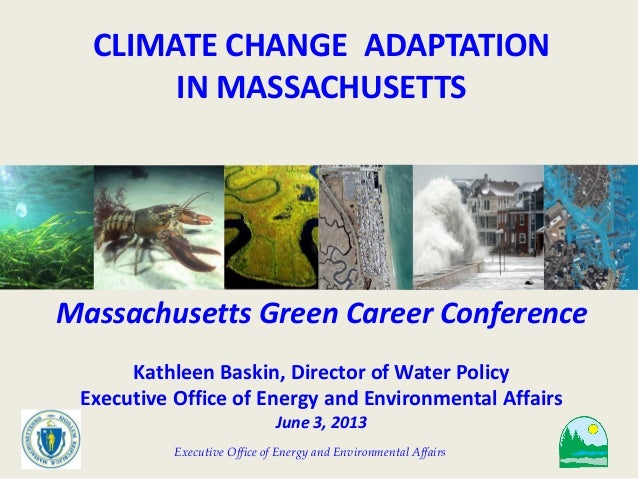 Executive Office of Energy and Environmental Affairs CLIMATE CHANGE ADAPTATION IN MASSACHUSETTS Massachusetts Green Career...