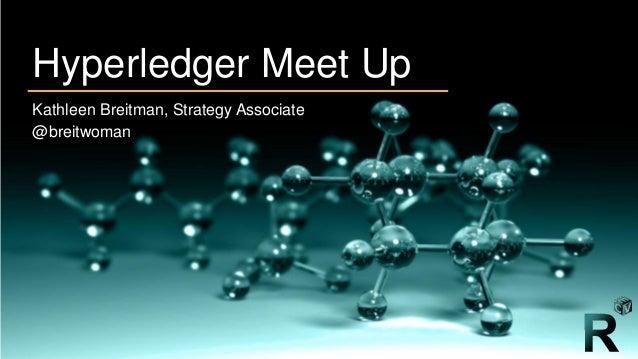R3 Hyperledger Meet Up Kathleen Breitman, Strategy Associate @breitwoman