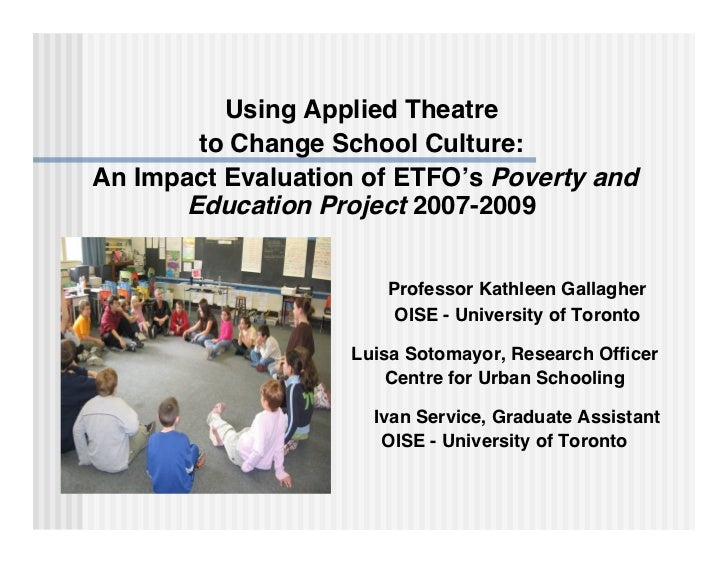 Using Applied Theatre        to Change School Culture: An Impact Evaluation of ETFO's Poverty and       Education Project ...