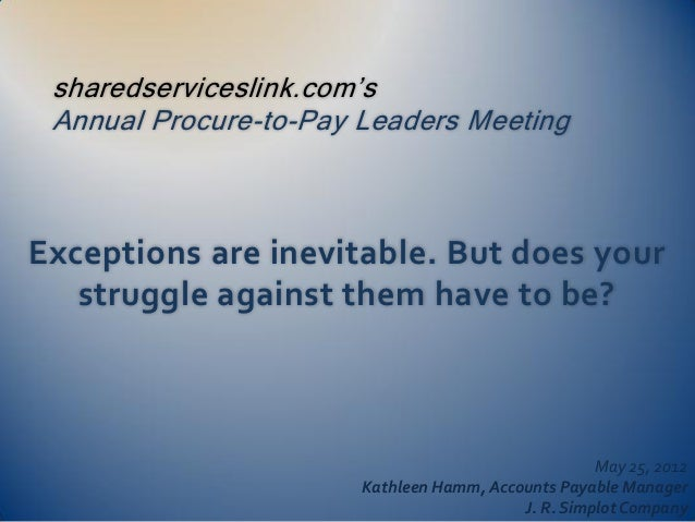 sharedserviceslink.com's Annual Procure-to-Pay Leaders MeetingExceptions are inevitable. But does your   struggle against ...