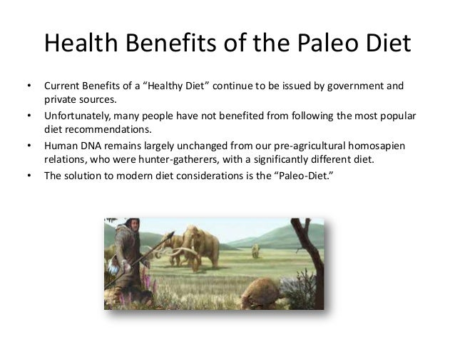 """Health Benefits of the Paleo Diet•   Current Benefits of a """"Healthy Diet"""" continue to be issued by government and    priva..."""