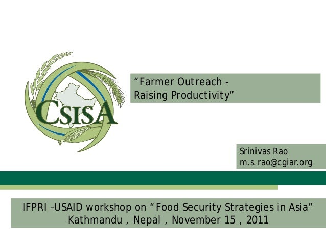 """Farmer Outreach - Raising Productivity"" IFPRI –USAID workshop on ""Food Security Strategies in Asia"" Kathmandu , Nepal , N..."