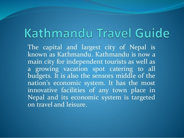 The capital and largest city of Nepal is known as Kathmandu. Kathmandu is now a main city for independent tourists as well...