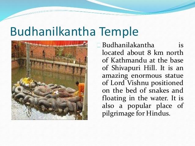 Budhanilkantha Temple Budhanilakantha is located about 8 km north of Kathmandu at the base of Shivapuri Hill. It is an ama...