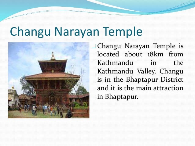 Changu Narayan Temple Changu Narayan Temple is located about 18km from Kathmandu in the Kathmandu Valley. Changu is in the...
