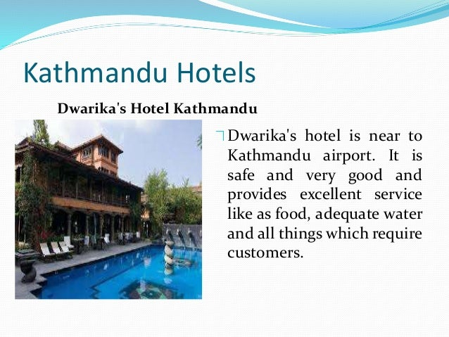Kathmandu Hotels Dwarika's hotel is near to Kathmandu airport. It is safe and very good and provides excellent service lik...