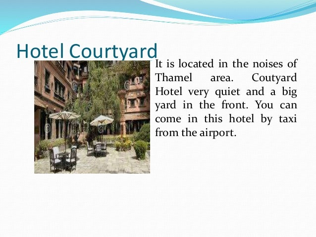 Hotel CourtyardIt is located in the noises of Thamel area. Coutyard Hotel very quiet and a big yard in the front. You can ...