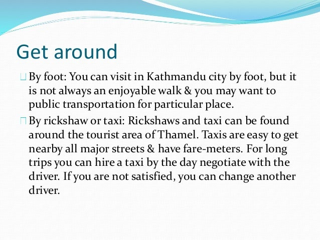 Get around By foot: You can visit in Kathmandu city by foot, but it is not always an enjoyable walk & you may want to publ...