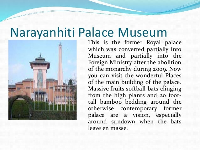 Narayanhiti Palace Museum This is the former Royal palace which was converted partially into Museum and partially into the...