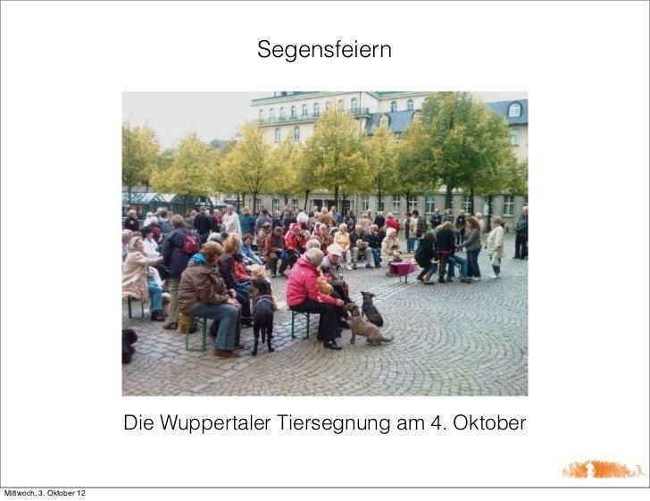 Segensfeiern                          Die Wuppertaler Tiersegnung am 4. OktoberMittwoch, 3. Oktober 12