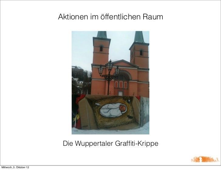 Aktionen im öffentlichen Raum                           Die Wuppertaler Graffiti-KrippeMittwoch, 3. Oktober 12