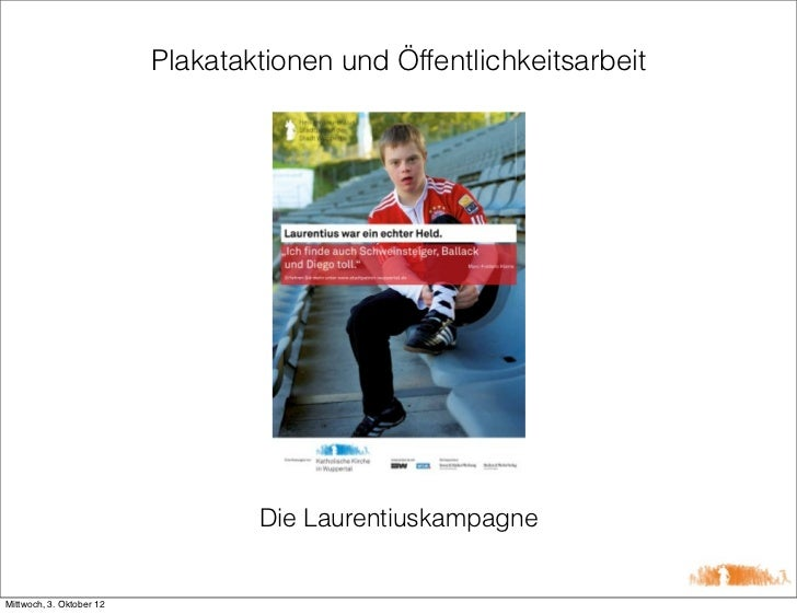 Plakataktionen und Öffentlichkeitsarbeit                                  Die LaurentiuskampagneMittwoch, 3. Oktober 12