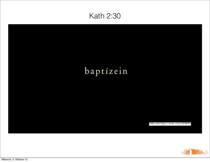 Kath 2:30                                      Video unter https://vimeo.com/22689091Mittwoch, 3. Oktober 12