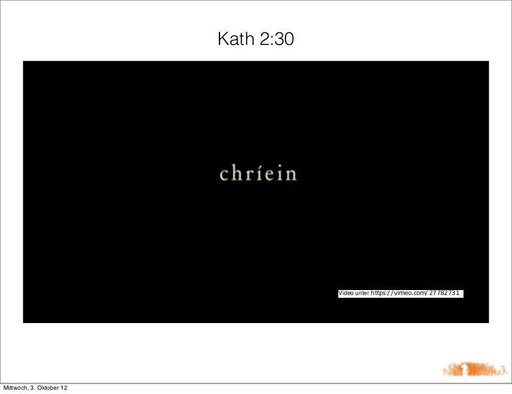 Kath 2:30                                      Video unter https://vimeo.com/27782731Mittwoch, 3. Oktober 12