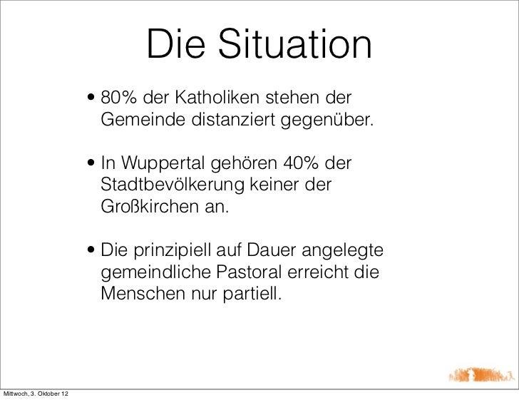 Die Situation                          • 80% der Katholiken stehen der                            Gemeinde distanziert geg...
