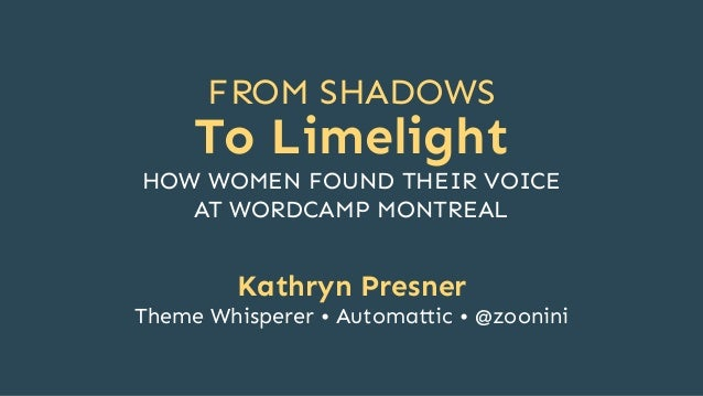 FROM SHADOWS To Limelight Kathryn Presner Theme Whisperer • Automa ic • @zoonini HOW WOMEN FOUND THEIR VOICE AT WORDCAMP M...