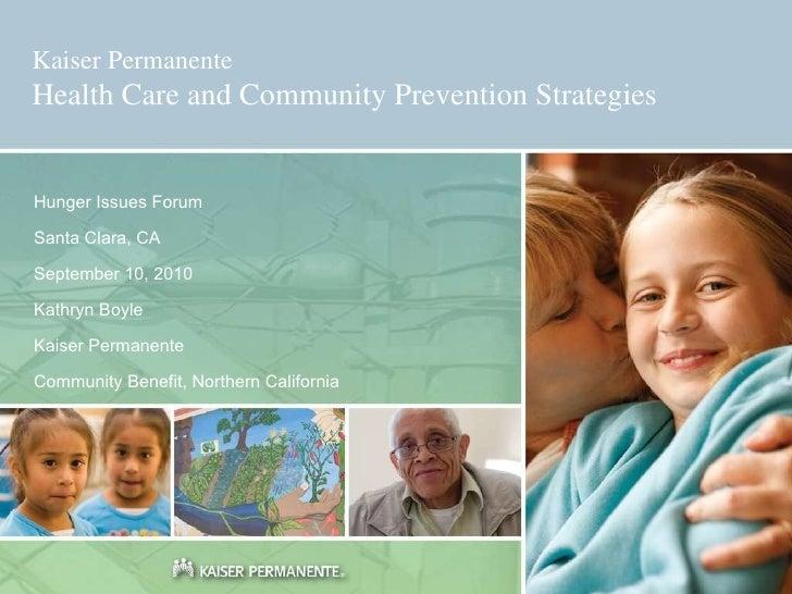 Kaiser Permanente Health Care and Community Prevention Strategies Hunger Issues Forum Santa Clara, CA September 10, 2010 K...