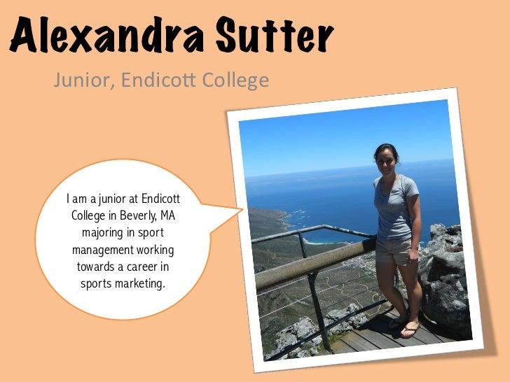 Alexandra Sutter  Junior, Endico, College    I am a junior at Endicott     College in Beverly, MA       majoring in ...
