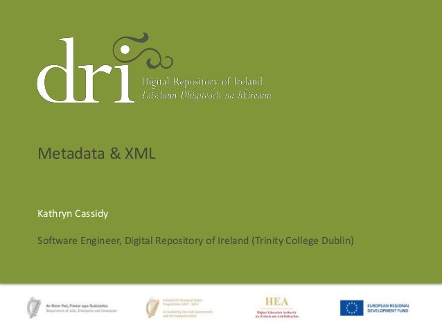 Kathryn Cassidy Software Engineer, Digital Repository of Ireland (Trinity College Dublin) Metadata & XML